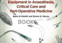 Essentials of Equipment in Anaesthesia Critical Care and Peri-Operative Medicine PDF Free Download