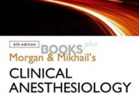 Morgan & Mikhail's Clinical Anesthesiology 6th Edition PDF Free Download